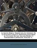La Santa Biblia: Traducida Al Espanol de La Vulgata Latina y Anotada Conforme Al Sentido de Los Santos Padres y Espositores Catolicos,