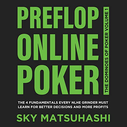 Preflop Online Poker: The 4 Fundamentals Every NLHE Grinder Must Learn for Better Decisions and More Profits (The Dominoes of Poker, Book 1)