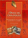 L'Oracle des Chamans - 52 Cartes-Oracles pour accéder au bien-être et à la sagesse de John Matthews (4 octobre 2010) Broché
