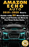 Amazon Echo Auto: 2019 - 2020 User's Guide with 80 Must-Know Tips and Tricks on How to Use Your Echo Auto (English Edition)
