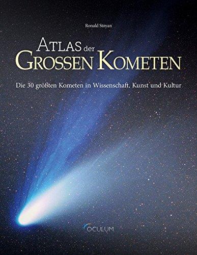 Atlas der Großen Kometen: Die 30 größten Kometen in Wisschenschaft, Kunst und Kultur