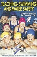 Teaching Swimming and Water Safety: The Australian Way (Austswim)