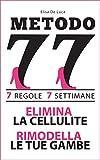 metodo77: 7 regole per eliminare la cellulite e rimodellare le tue gambe  in 7 settimane.