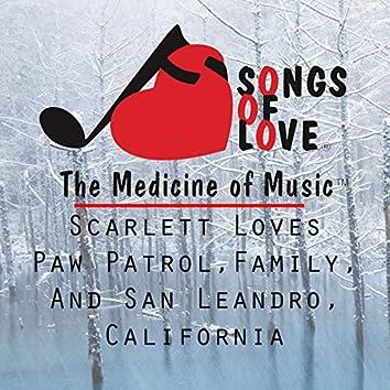 Scarlett Loves Paw Patrol,Family, and San Leandro, California