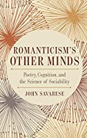 Romanticism's Other Minds: Poetry, Cognition, and the Science of Sociability (Cognitive Approaches to Culture)