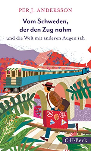 Vom Schweden, der den Zug nahm: und die Welt mit anderen Augen sah (Beck Paperback 6385)