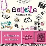 Abuela, Mi Familia Mi Vida, Tu Historia es Mi Historia: Una hermosa y original manera de hacer a su abuela inolvidable