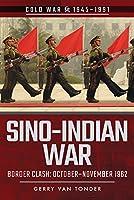 Sino-Indian War: Border Clash, October-November 1962 (Cold War, 1945-1991)