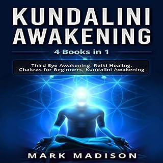 Kundalini Awakening: 4 Books in 1 - Third Eye Awakening, Reiki Healing, Chakras for Beginners, and Kundalini Awakening cover art