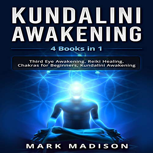 Kundalini Awakening: 4 Books in 1 - Third Eye Awakening, Reiki Healing,  Chakras for Beginners, and Kundalini Awakening