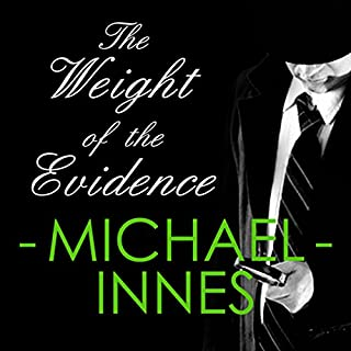 The Weight of Evidence     An Inspector Appleby Mystery              By:                                                                                                                                 Michael Innes                               Narrated by:                                                                                                                                 Matt Addis                      Length: 8 hrs and 35 mins     40 ratings     Overall 4.0