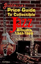 Goldmine's Price Guide to Collectible Jazz Albums 1949-1969