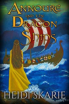 Annoure and the Dragon Ships: A Viking adventure sage by [Heidi Skarie]