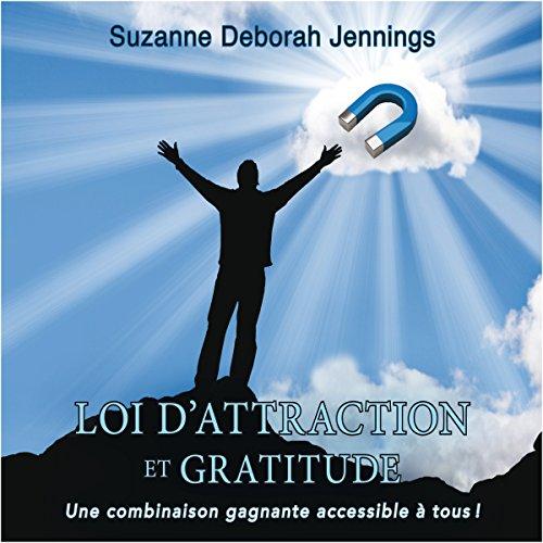 Couverture de Loi d'attraction et gratitude : Une combinaison gagnante accessible à tous !