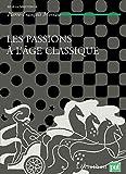 Les passions de l'âge classique - Tome 2, Théories et critiques des passions