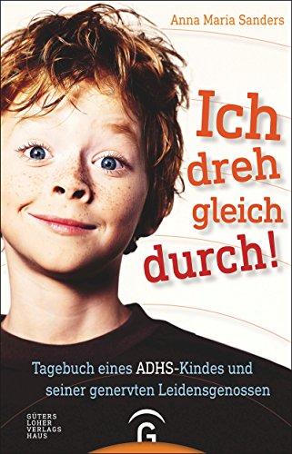 Ich dreh gleich durch!: Tagebuch eines ADHS-Kindes und seiner genervten...