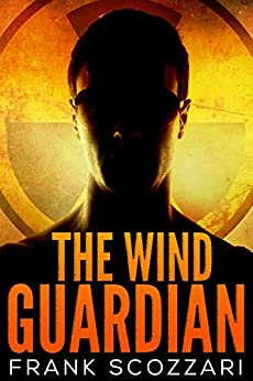The Wind Guardian: A Thriller by [Frank Scozzari]