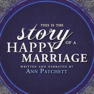 This Is the Story of a Happy Marriage                   By:                                                                                                                                 Ann Patchett                               Narrated by:                                                                                                                                 Ann Patchett                      Length: 1 hr and 18 mins     3,456 ratings     Overall 3.6