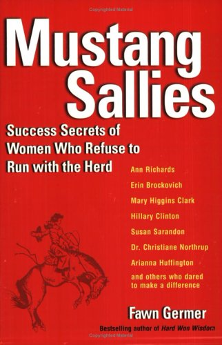 Mustang Sallies: Success Secrets of Women Who Refuse to Run With the Herd