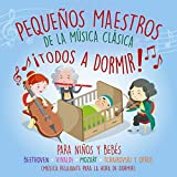 Pequeños Maestros de la Música Clásica ¡todos a Dormir! para Niños y Bebés Beethoven – Vivaldi – Mozart – Tchaikovsky y Sus Amigos (Música para Relajarse a la Hora de Dormir)