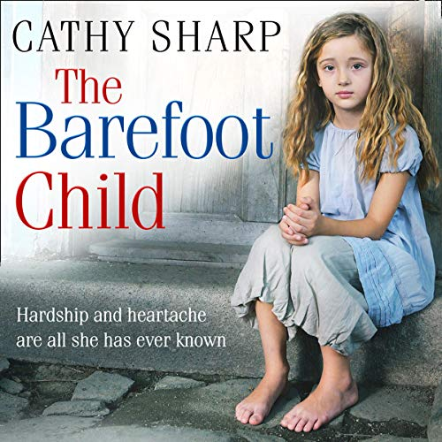 The Barefoot Child     The Children of the Workhouse, Book 2              By:                                                                                                                                 Cathy Sharp                               Narrated by:                                                                                                                                 Antonia Beamish                      Length: 9 hrs and 12 mins     3 ratings     Overall 4.7