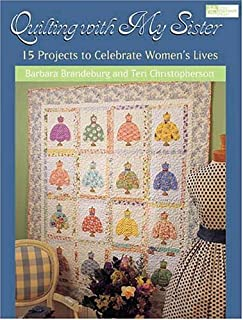 Quilting With My Sister: 15 Projects To Celebrate Women`s Lives