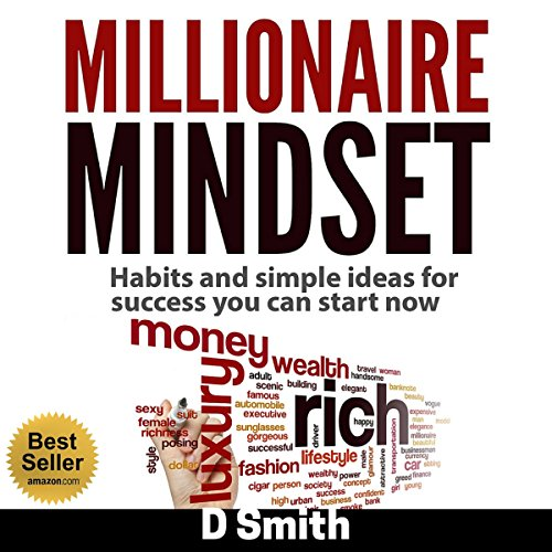 Millionaire Mindset     Habits and Simple Ideas for Success You Can Start Now              By:                                                                                                                                 Darnell Smith                               Narrated by:                                                                                                                                 Randal Schaffer                      Length: 4 hrs and 4 mins     50 ratings     Overall 4.6