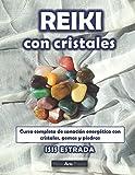 Reiki con Cristales: Curso completo de sanación energética con cristales, gemas y piedra...
