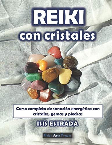 Reiki con Cristales: Curso completo de sanación energética con cristales, gemas y piedras.