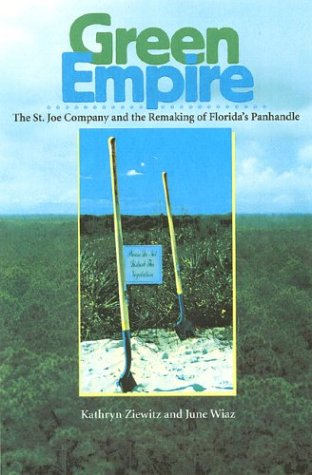 Green Empire: The St. Joe Company and the Remaking of Florida's Panhandle