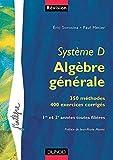 Système D - Alegèbre générale - 350 méthodes, 400 exercices corrigés