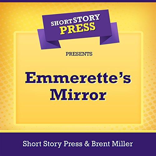 Short Story Press Presents Emmerette's Mirror                   De :                                                                                                                                 Short Story Press,                                                                                        Brent Miller                               Lu par :                                                                                                                                 Tim Carper                      Durée : 39 min     Pas de notations     Global 0,0