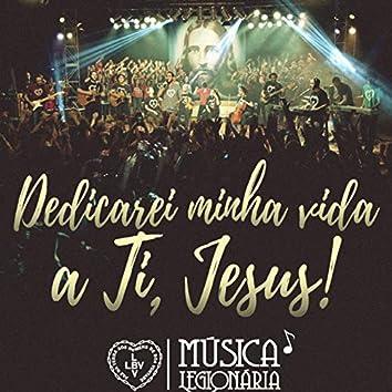 Dedicarei Minha Vida a Ti, Jesus!
