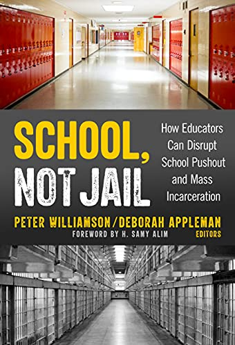 Compare Textbook Prices for School, Not Jail: How Educators Can Disrupt School Pushout and Mass Incarceration  ISBN 9780807765494 by Williamson, Peter,Appleman, Deborah,Alim, H. Samy