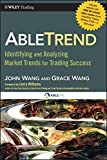 AbleTrend: Identifying and Analyzing Market Trends for Trading Success (Wiley Trading Book 461) (English Edition)