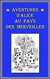 Aventures d'Alice au pays des merveilles by Lewis Carroll (French Edition)