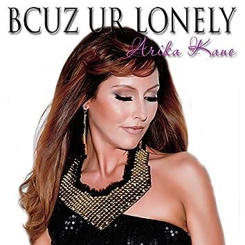 Bcuz Ur Lonely