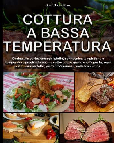 Cottura A Bassa Temperatura: cucina alla perfezione ogni piatto, con tecnica tempistiche e temperature precise; la cucina sottovuoto è quello che fa ... piatti professionali, nella tua cucina.