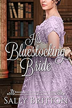 His Bluestocking Bride: A Regency Romance (Branches of Love Book 3) by [Sally Britton]