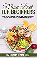 Mind Diet for Beginners: Top 80+ Recipes and a 7-Day Kickstart Plan to Boost Your Brain Health, Prevent diseases, and improve your lifestyle