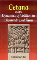 Cetana and the Dynamics of Volition in Theraveda Buddhism