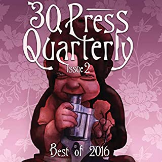 The -30- Press Quarterly, Issue Two: 2016 Annual Edition                   By:                                                                                                                                 30- Press                               Narrated by:                                                                                                                                 Kimberly Millay                      Length: 24 hrs and 37 mins     7 ratings     Overall 4.3