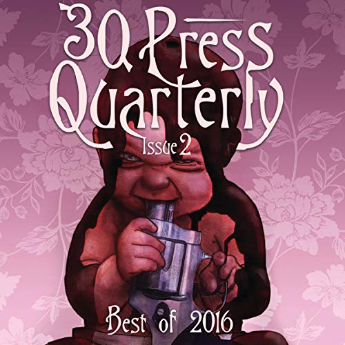 The -30- Press Quarterly, Issue Two: 2016 Annual Edition audiobook cover art