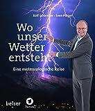 Wo unser Wetter entsteht: Eine metereologische Reise - Sven Plöger