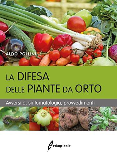 La difesa delle piante da orto. Avversità, sintomatologia, provvedimenti