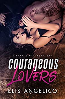 Courageous Lovers (Cidade Cinza Book 1) by [Elis Angelico]