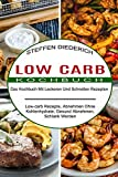 Low Carb Kochbuch: Das Kochbuch Mit Leckeren Und Schnellen Rezepten (Low-carb Rezepte, Abnehmen Ohne Kohlenhydrate, Gesund Abnehmen, Schlank Werden)