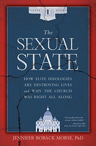 Image of The Sexual State: How Elite Ideologies Are Destroying Lives and Why the Church Was Right All Along