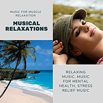 Musical Relaxations (Music For Muscle Relaxation, Relaxing Music, Music For Mental Health, Stress Relief Music)