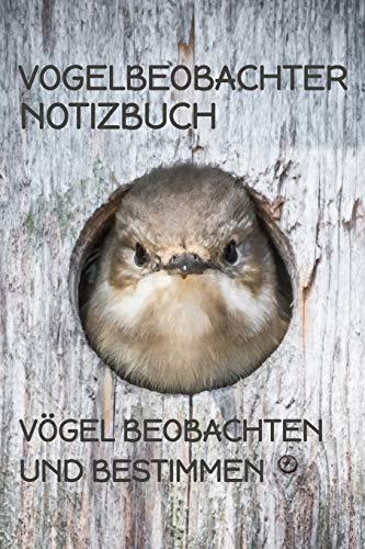 Vogelbeobachter Notizbuch: Vögel Beobachten und Bestimmen, Vogel im Vogelhaus (German Edition)